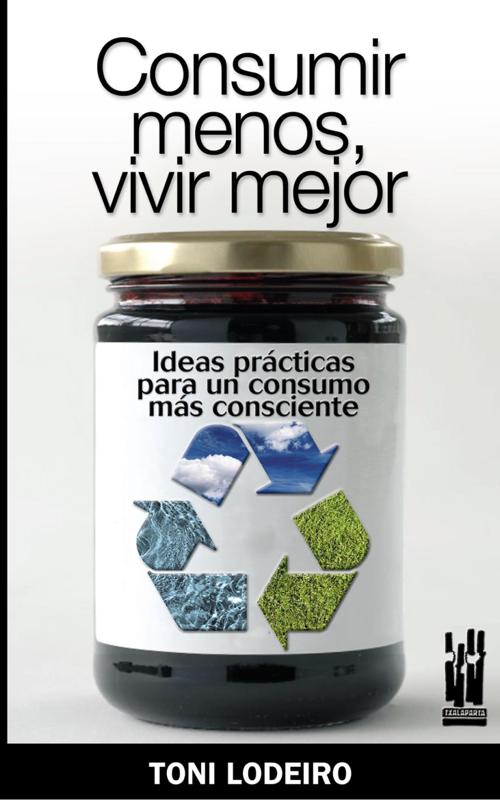 """Portada libro """"Consumir menos, vivir mejor"""" (Toni Lodeiro, editorial Txalaparta, 2008)"""