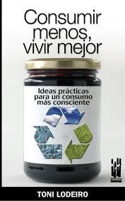Miniatura Portada Consumir Menos Vivir Mejor (Toni Lodeiro, editorial Txalaparta, 2008)